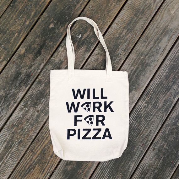 Will work for pizza tote bag