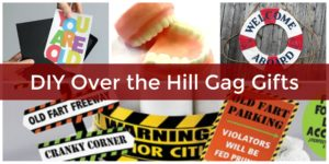 DIY over the hill gag gifts