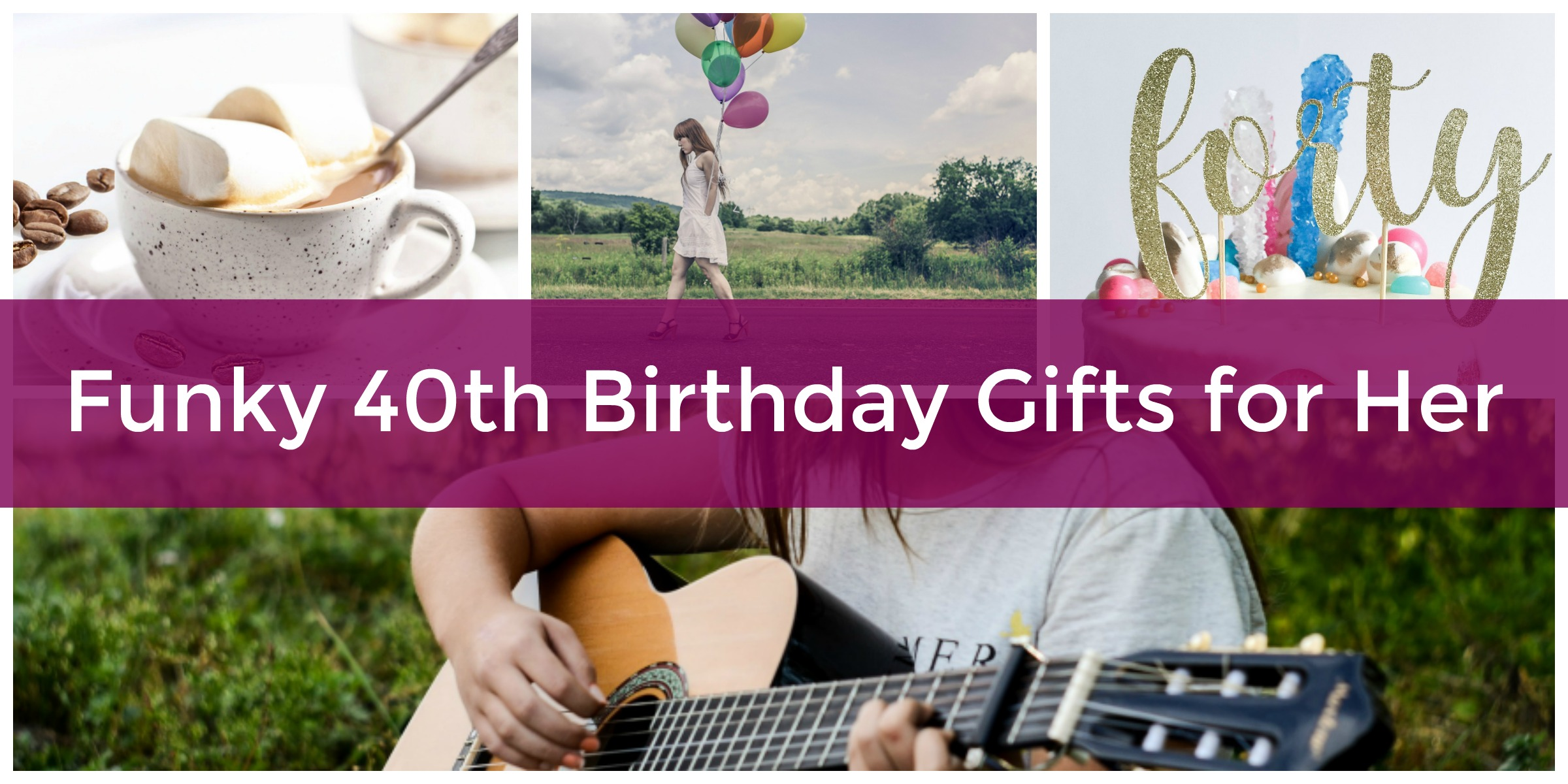 Gift ideas for female 40th birthday