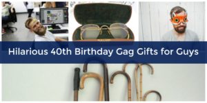 hilarious 40th birthday gag gifts for guys