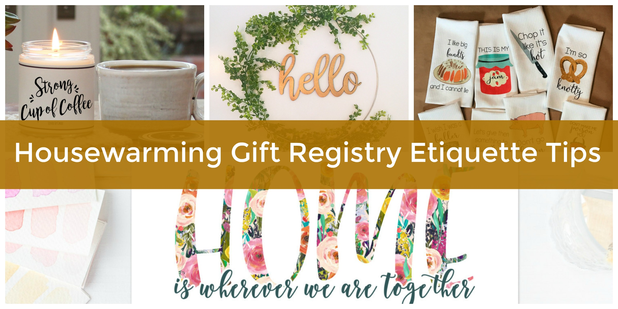 Housewarming Gift Registry Etiquette: The Do's and Don'ts of a New Home Wish List