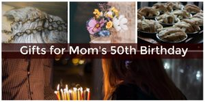 What do you give mom on her 50th birthday?