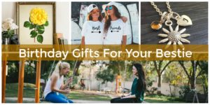 The Best Birthday Gifts For Your Bestie